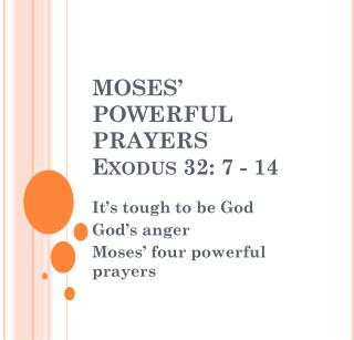 MOSES� POWERFUL  PRAYERS Exodus 32: 7 - 14