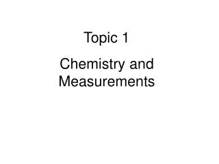 Topic 1 Chemistry and Measurements