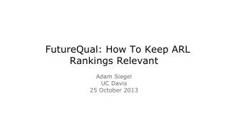 FutureQual: How To Keep ARL Rankings Relevant