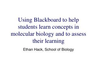Using Blackboard to help students learn concepts in molecular biology and to assess their learning