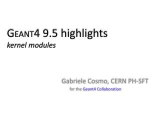 G EANT 4 9.5 highlights kernel modules