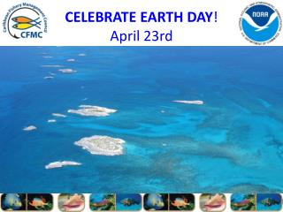 CELEBRATE EARTH DAY ! April 23rd