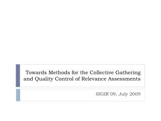 Towards Methods for the Collective Gathering and Quality Control of Relevance Assessments