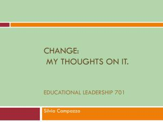 Change : My Thoughts on It. Educational Leadership 701