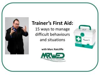 Trainer's First Aid:  15 ways to manage difficult behaviours and situations with Marc  Ratcliffe