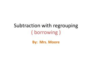 Subtraction with regrouping  ( borrowing )