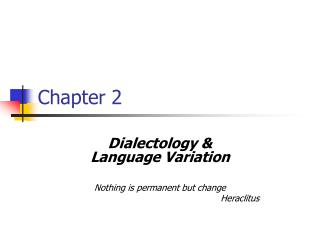 Dialectology   Language Variation  Nothing is permanent but change      Heraclitus