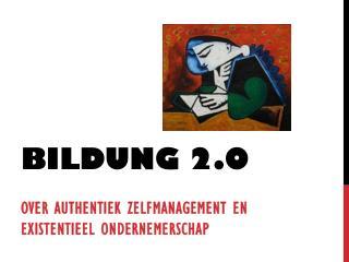 Bildung  2.0 Over authentiek  zelfmanagement  en  existentieel ondernemerschap