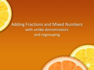 Adding Fractions and Mixed Numbers with  unlike  denominators and regrouping