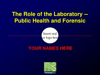 The Role of the Laboratory -- Public Health and Forensic