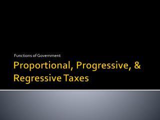Proportional, Progressive, & Regressive Taxes