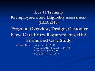 Day II Training Reemployment and Eligibility Assessment REA 2010  Program Overview, Design, Customer Flow, Data Entry Re