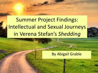 Summer Project Findings: Intellectual and Sexual Journeys in Verena Stefan's  Shedding
