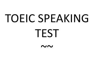 TOEIC SPEAKING TEST ~~