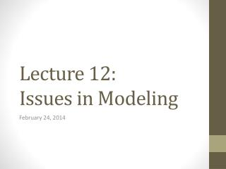 Lecture 12: Issues in Modeling