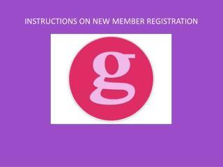INSTRUCTIONS ON NEW MEMBER REGISTRATION