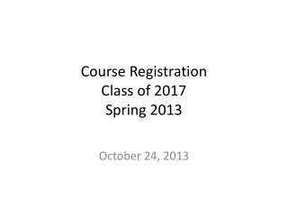 Course Registration  Class of 2017 Spring 2013