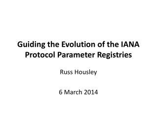 Guiding the Evolution of the IANA Protocol Parameter Registries