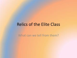 Relics of the Elite Class