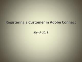 Registering a Customer in Adobe Connect March 2013