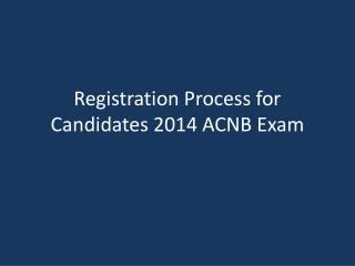 Registration Process for Candidates 2014 ACNB Exam
