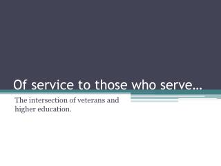 Of service to those who serve�