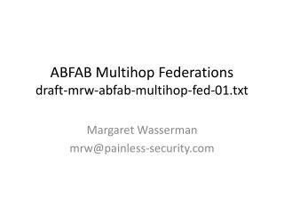 ABFAB  Multihop Federations draft-mrw-abfab-multihop-fed-01.txt