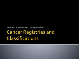 Cancer Registries and Classifications