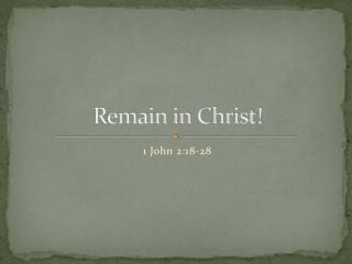 Remain in Christ!
