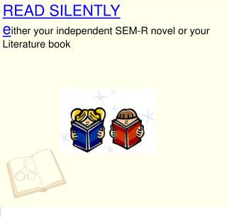 READ SILENTLY e ither your independent SEM-R novel or your Literature book