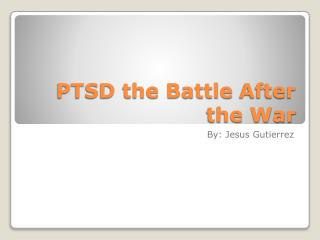 PTSD the Battle  After the War