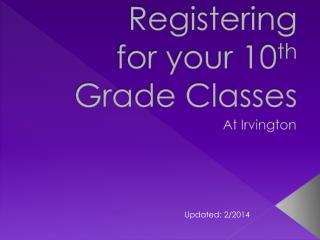 Registering  for your 10 th  Grade Classes