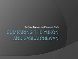 Comparing The Yukon And Saskatchewan