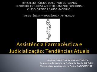 Assistência Farmacêutica e  Judicialização : Tendências Atuais