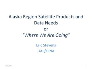 """Alaska Region Satellite Products and Data Needs −or− """"Where We Are Going"""""""
