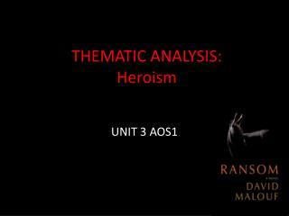 THEMATIC ANALYSIS: Heroism