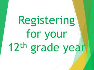 Registering  for your  12 th  grade year