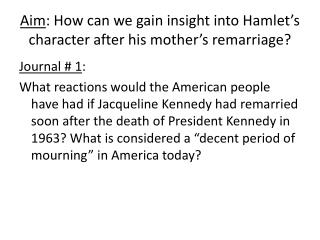 Aim : How can we gain insight into Hamlet's character after his mother's remarriage?