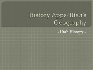 History Apps/Utah's Geography