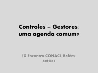 Controles  +  G estores : uma agenda comum ?