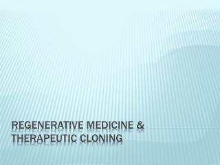 Regenerative Medicine & Therapeutic Cloning