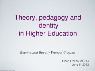 Theory, pedagogy and identity  in Higher Education