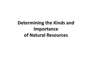 Determining the Kinds and Importance of Natural Resources