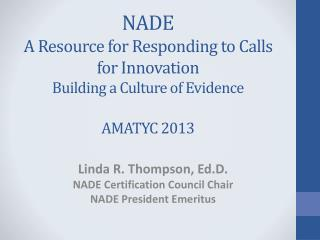 NADE  A Resource for Responding to Calls for Innovation Building a Culture of Evidence AMATYC 2013