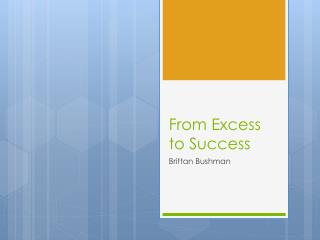 From  Excess  to  Success