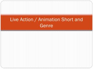Live  Action / Animation Short and Genre