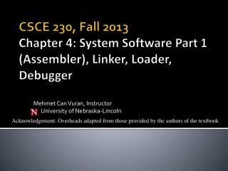CSCE 230,  Fall  2013 Chapter 4: System Software Part 1  (Assembler), Linker, Loader, Debugger
