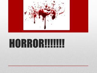 HORROR!!!!!!!