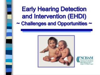 Early Hearing Detection  and Intervention EHDI   Challenges and Opportunities