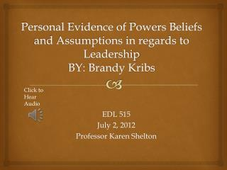 Personal Evidence of Powers Beliefs and Assumptions in regards to Leadership BY: Brandy  Kribs